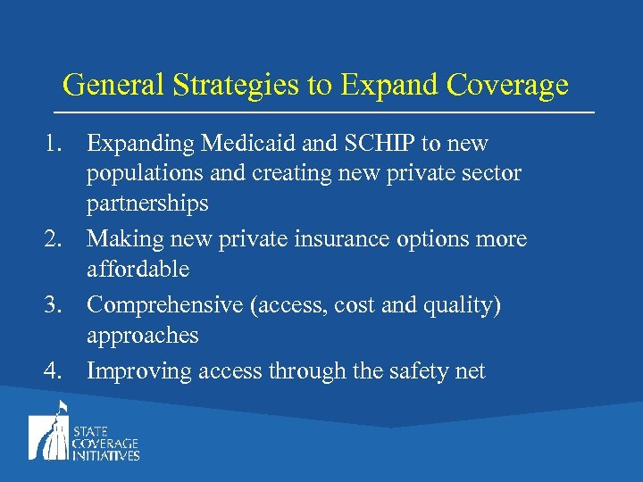 General Strategies to Expand Coverage 1. Expanding Medicaid and SCHIP to new populations and