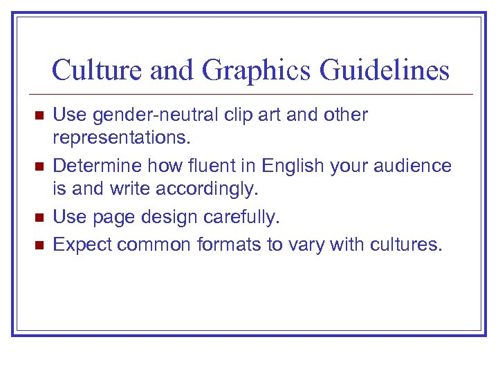 Culture and Graphics Guidelines n n Use gender-neutral clip art and other representations. Determine