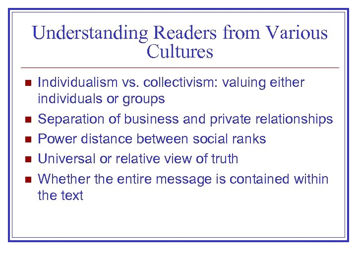 Understanding Readers from Various Cultures n n n Individualism vs. collectivism: valuing either individuals