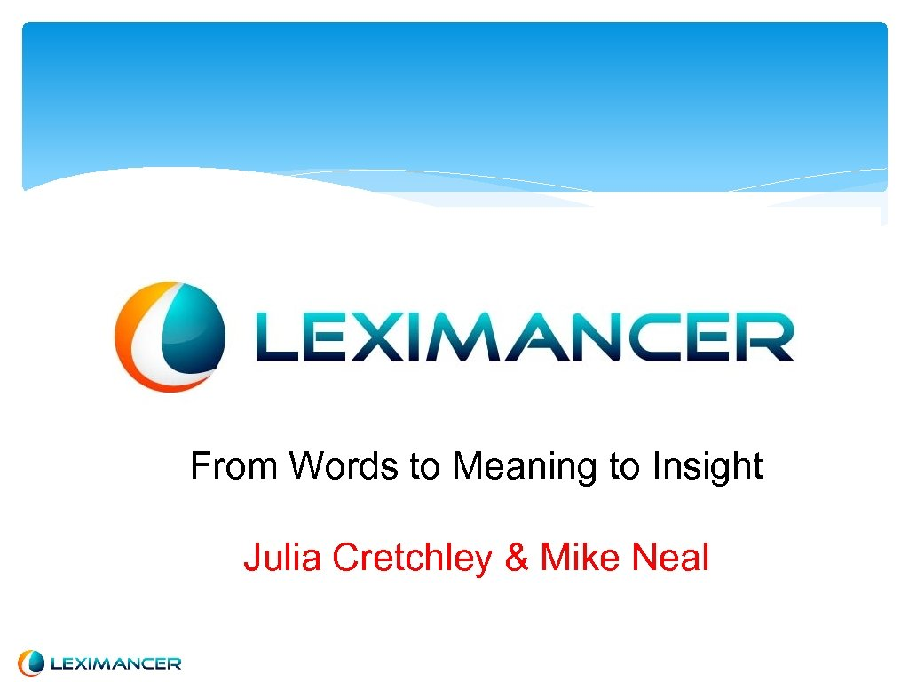 From Words to Meaning to Insight Julia Cretchley & Mike Neal