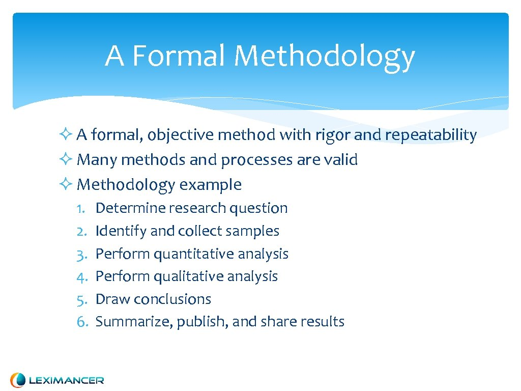 A Formal Methodology A formal, objective method with rigor and repeatability Many methods and