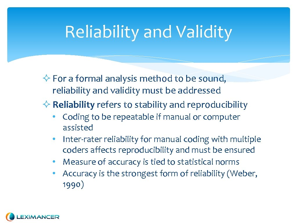 Reliability and Validity For a formal analysis method to be sound, reliability and validity