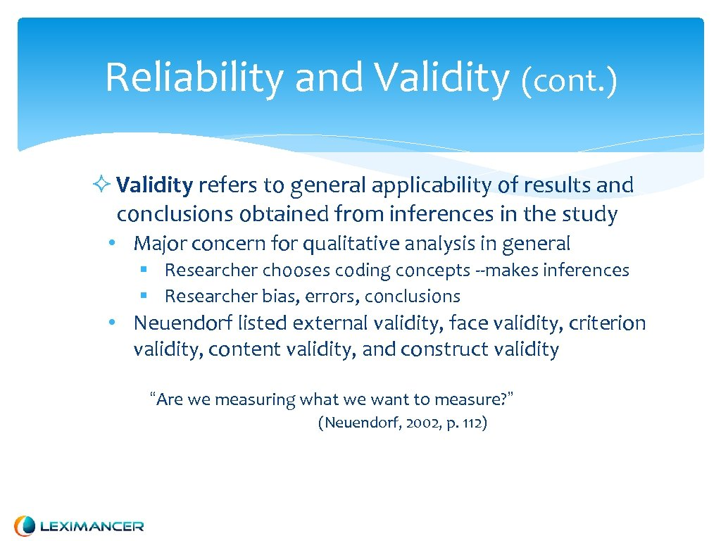 Reliability and Validity (cont. ) Validity refers to general applicability of results and conclusions