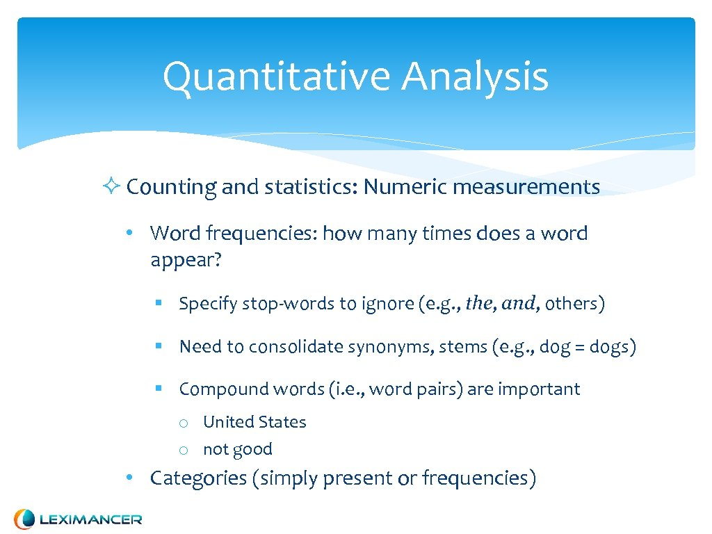 Quantitative Analysis Counting and statistics: Numeric measurements • Word frequencies: how many times does