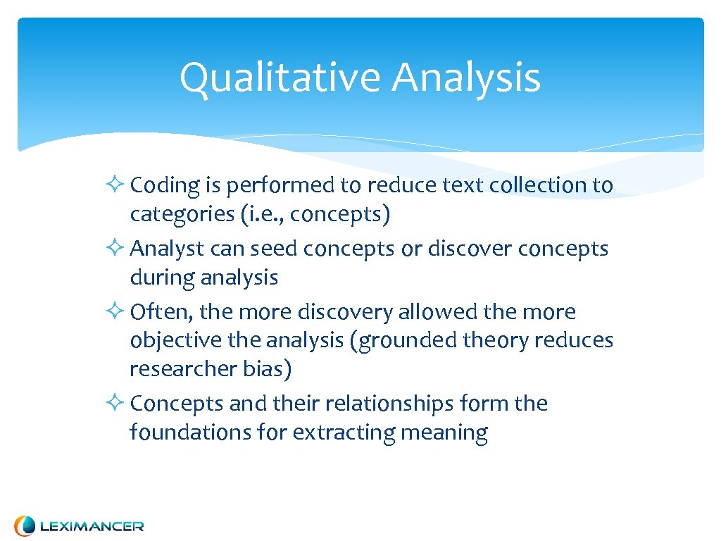 Qualitative Analysis Coding is performed to reduce text collection to categories (i. e. ,