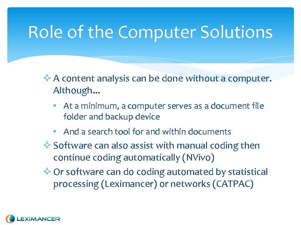 Role of the Computer Solutions A content analysis can be done without a computer.