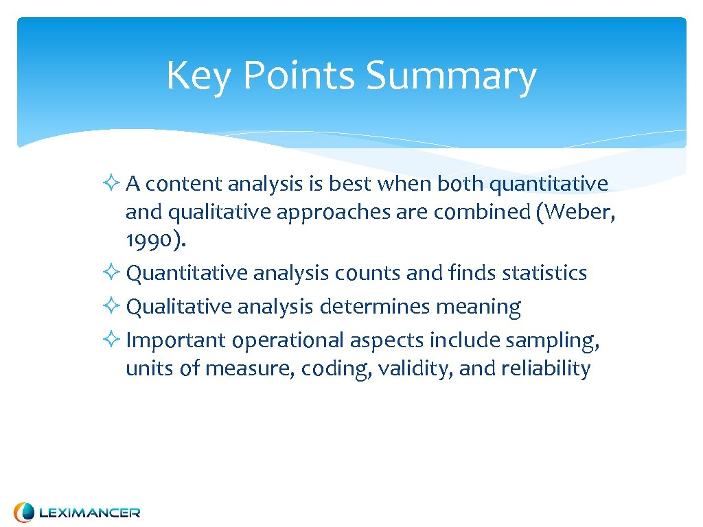 Key Points Summary A content analysis is best when both quantitative and qualitative approaches
