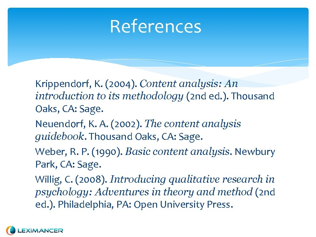 References Krippendorf, K. (2004). Content analysis: An introduction to its methodology (2 nd ed.