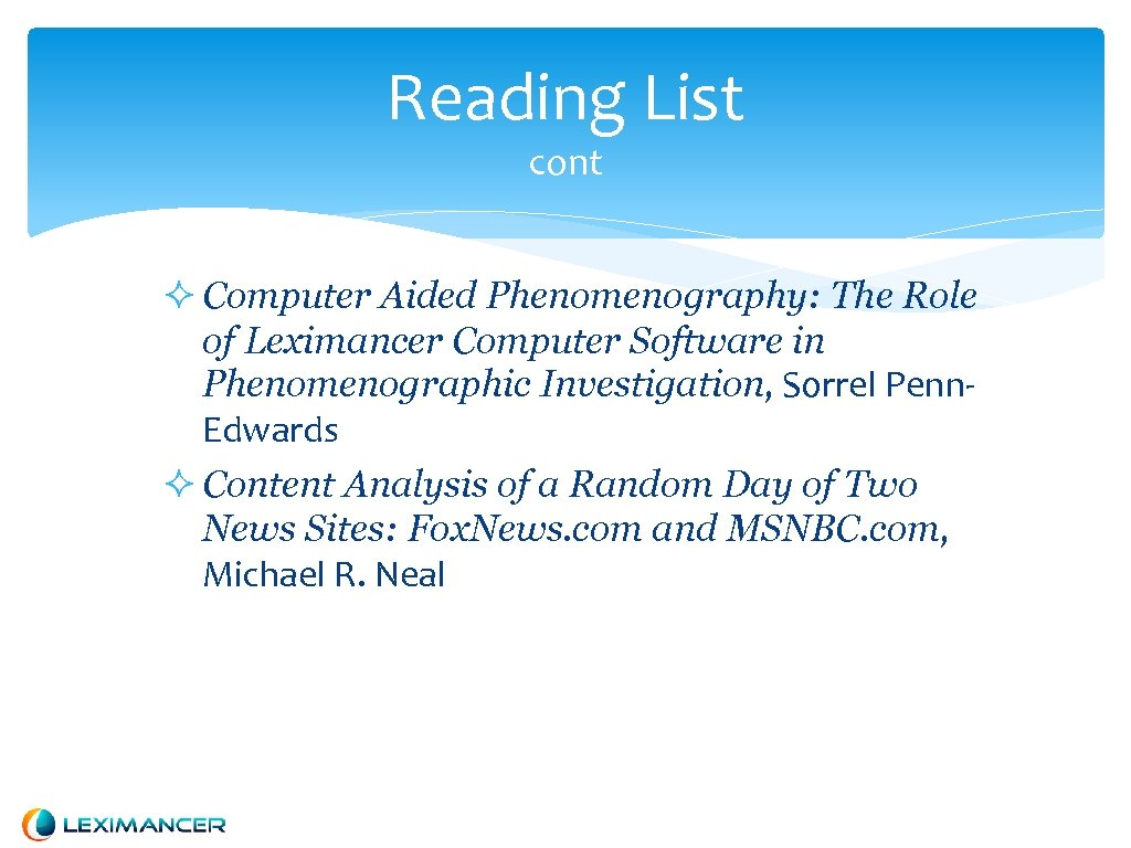 Reading List cont Computer Aided Phenomenography: The Role of Leximancer Computer Software in Phenomenographic