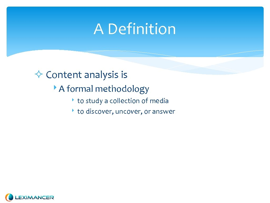 A Definition Content analysis is ‣ A formal methodology ‣ to study a collection