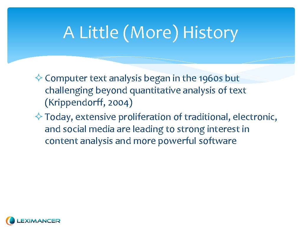 A Little (More) History Computer text analysis began in the 1960 s but challenging
