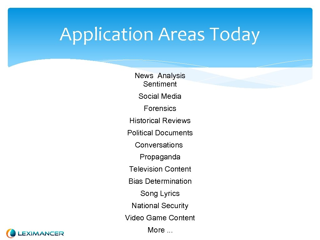 Application Areas Today News Analysis Sentiment Social Media Forensics Historical Reviews Political Documents Conversations