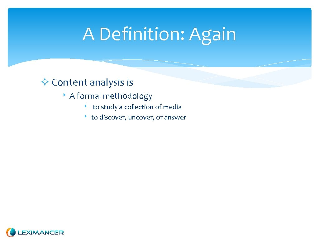 A Definition: Again Content analysis is ‣ A formal methodology ‣ ‣ to study