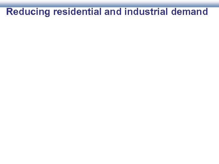 Reducing residential and industrial demand