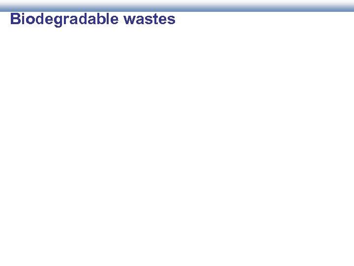 Biodegradable wastes