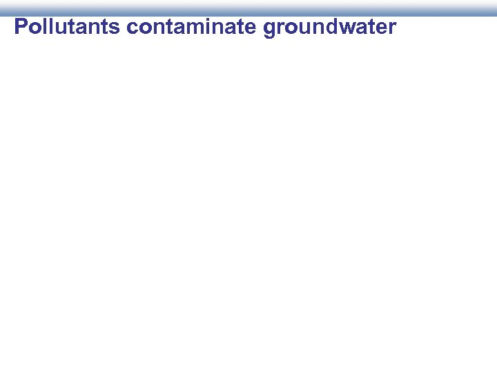 Pollutants contaminate groundwater