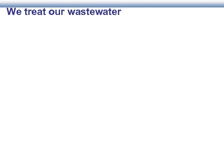 We treat our wastewater