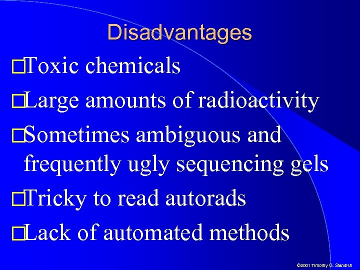 Disadvantages Toxic chemicals Large amounts of radioactivity Sometimes ambiguous and frequently ugly sequencing gels