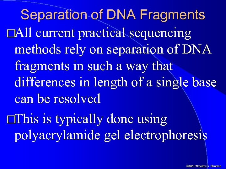 Separation of DNA Fragments All current practical sequencing methods rely on separation of DNA