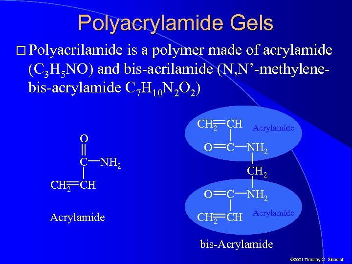 Polyacrylamide Gels Polyacrilamide is a polymer made of acrylamide (C 3 H 5 NO)
