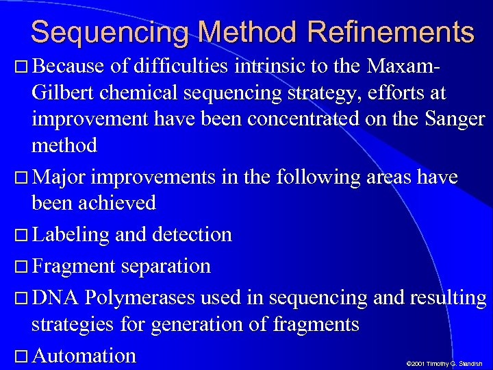 Sequencing Method Refinements Because of difficulties intrinsic to the Maxam. Gilbert chemical sequencing strategy,