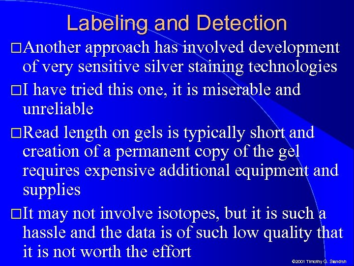Labeling and Detection Another approach has involved development of very sensitive silver staining technologies
