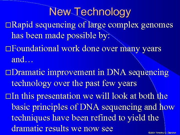 New Technology Rapid sequencing of large complex genomes has been made possible by: Foundational