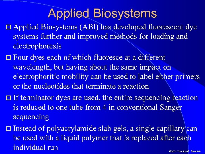 Applied Biosystems (ABI) has developed fluorescent dye systems further and improved methods for loading