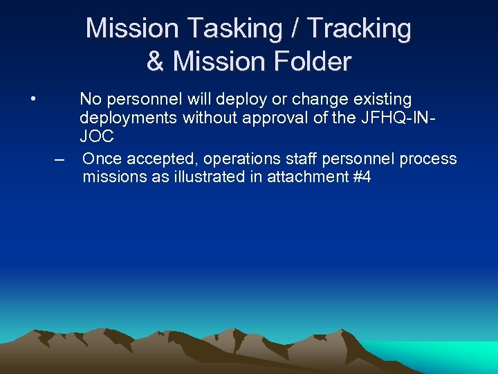 Mission Tasking / Tracking & Mission Folder • No personnel will deploy or change