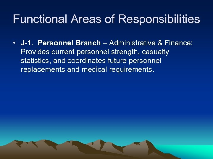 Functional Areas of Responsibilities • J-1. Personnel Branch – Administrative & Finance: Provides current