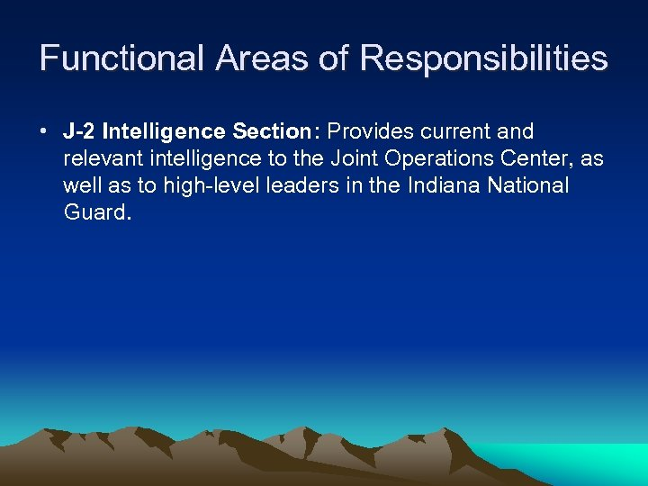 Functional Areas of Responsibilities • J-2 Intelligence Section: Provides current and relevant intelligence to