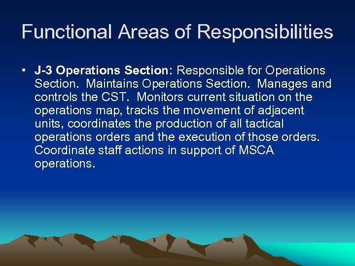 Functional Areas of Responsibilities • J-3 Operations Section: Responsible for Operations Section. Maintains Operations