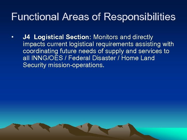 Functional Areas of Responsibilities • J 4 Logistical Section: Monitors and directly impacts current