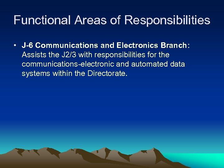 Functional Areas of Responsibilities • J-6 Communications and Electronics Branch: Assists the J 2/3