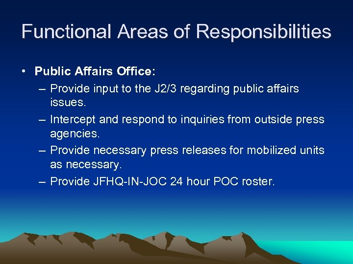 Functional Areas of Responsibilities • Public Affairs Office: – Provide input to the J