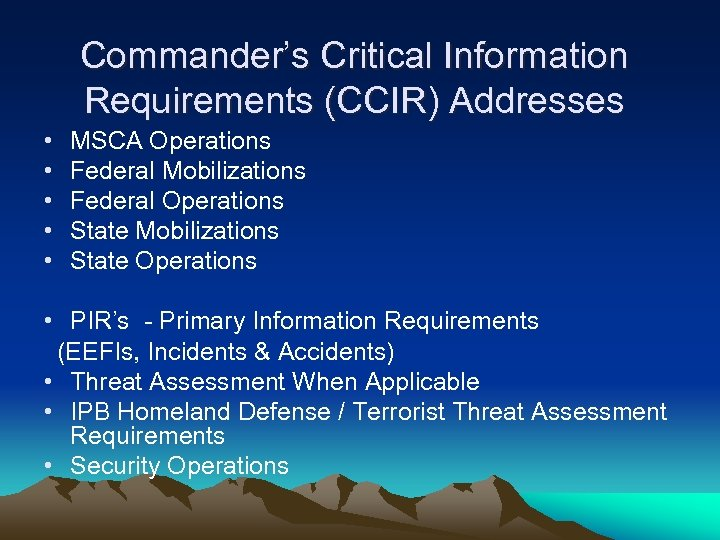 Commander's Critical Information Requirements (CCIR) Addresses • • • MSCA Operations Federal Mobilizations Federal