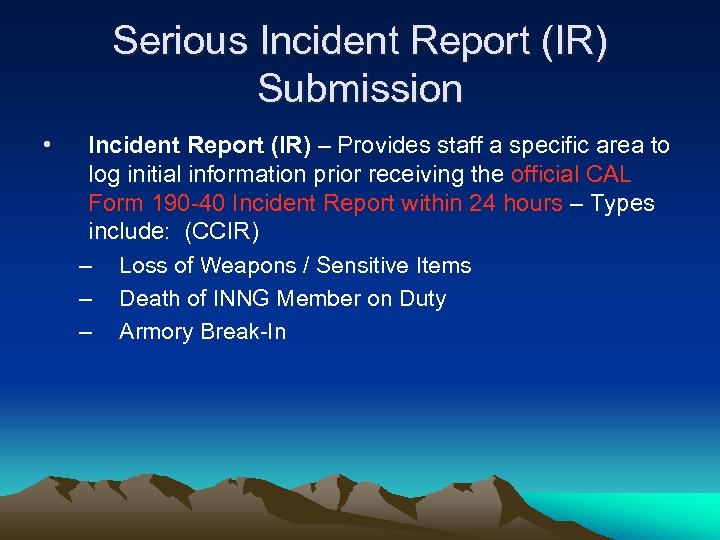 Serious Incident Report (IR) Submission • Incident Report (IR) – Provides staff a specific