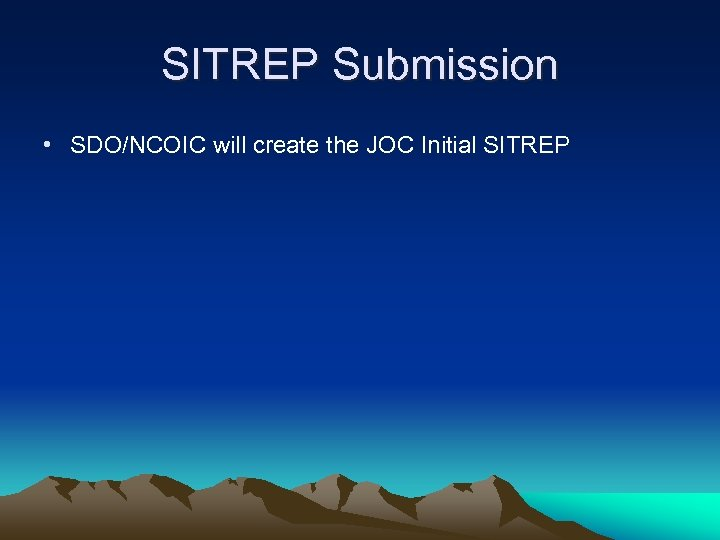 SITREP Submission • SDO/NCOIC will create the JOC Initial SITREP