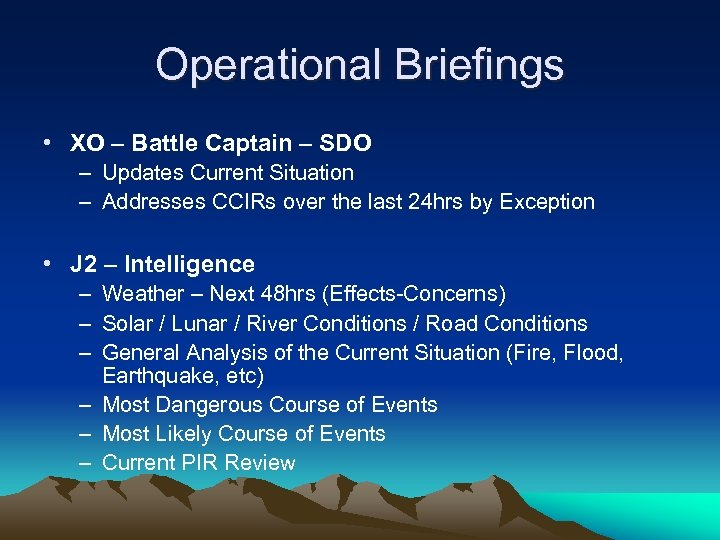 Operational Briefings • XO – Battle Captain – SDO – Updates Current Situation –