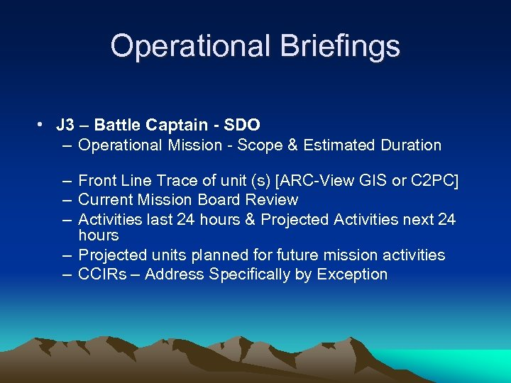 Operational Briefings • J 3 – Battle Captain - SDO – Operational Mission -