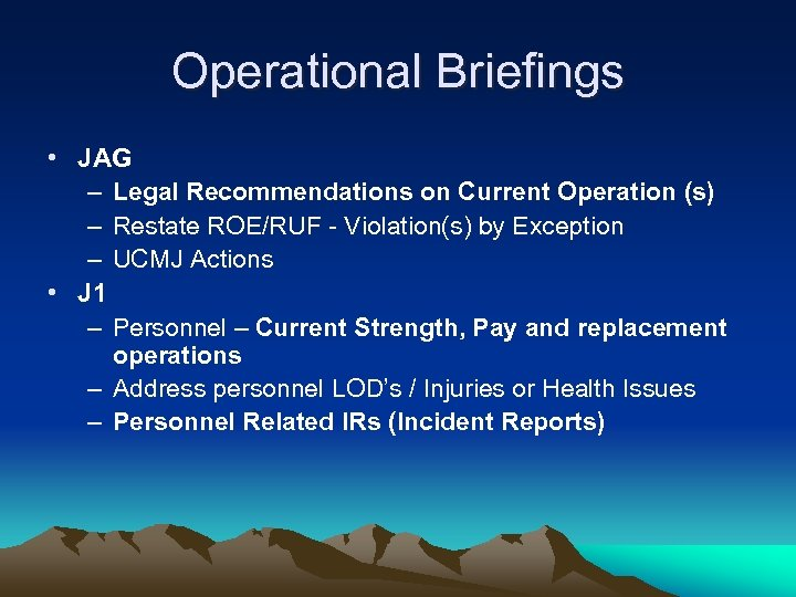 Operational Briefings • JAG – Legal Recommendations on Current Operation (s) – Restate ROE/RUF