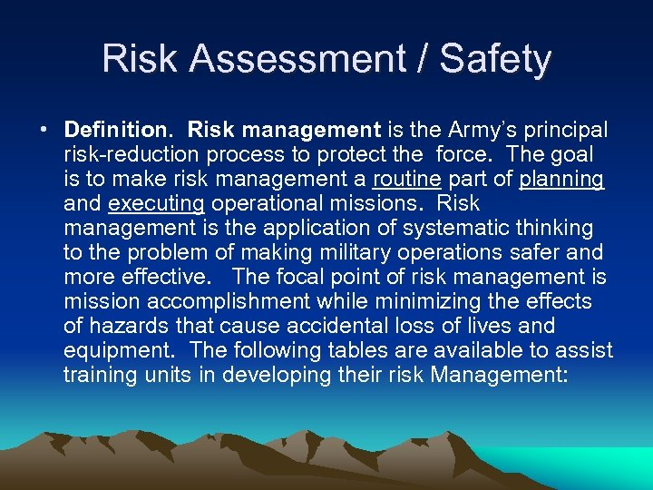 Risk Assessment / Safety • Definition. Risk management is the Army's principal risk-reduction process