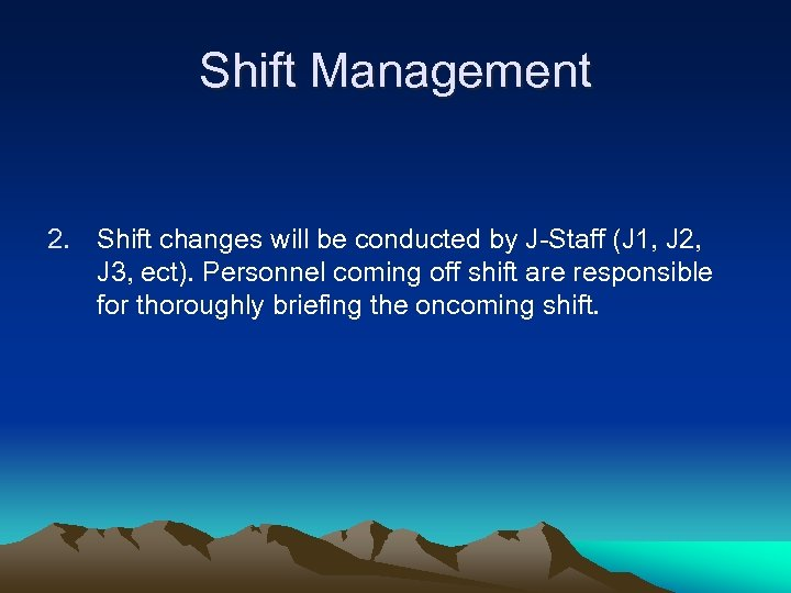 Shift Management 2. Shift changes will be conducted by J-Staff (J 1, J 2,