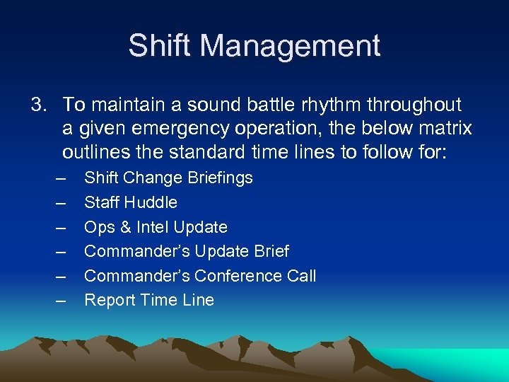 Shift Management 3. To maintain a sound battle rhythm throughout a given emergency operation,