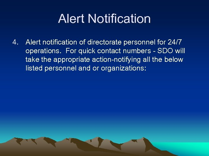 Alert Notification 4. Alert notification of directorate personnel for 24/7 operations. For quick contact