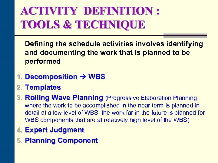 ACTIVITY DEFINITION : TOOLS & TECHNIQUE Defining the schedule activities involves identifying and documenting