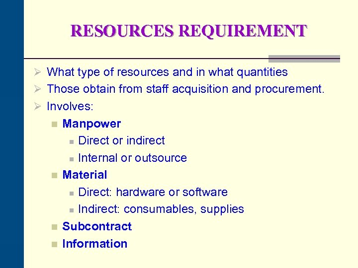 RESOURCES REQUIREMENT Ø What type of resources and in what quantities Ø Those obtain