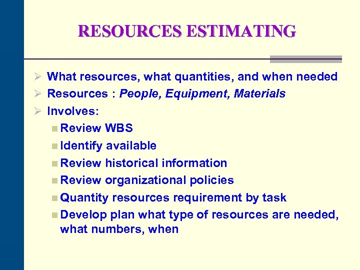 RESOURCES ESTIMATING Ø What resources, what quantities, and when needed Ø Resources : People,