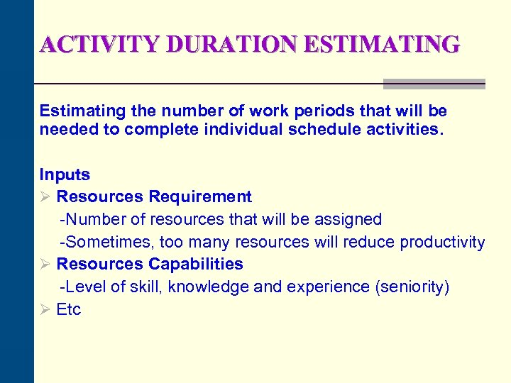 ACTIVITY DURATION ESTIMATING Estimating the number of work periods that will be needed to