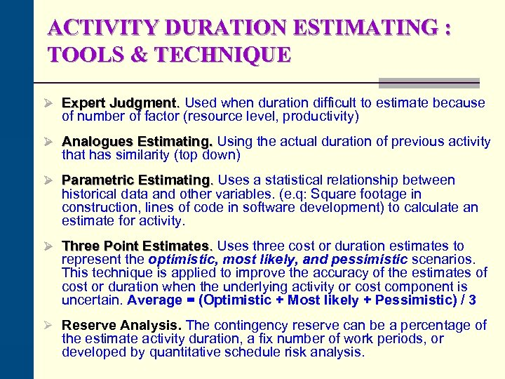 ACTIVITY DURATION ESTIMATING : TOOLS & TECHNIQUE Ø Expert Judgment. Used when duration difficult